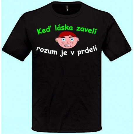 Tričká s potlačou - Keď láska zavelí rozum je v prdeli (pánske tričko)
