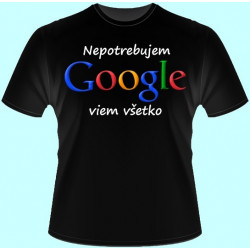 Tričká s potlačou - Nepotrebujem google viem všetko (dámske tričko)