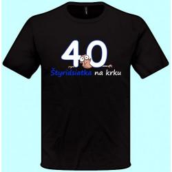 Tričká s potlačou - Štyridsiatka na krku (pánske tričko)