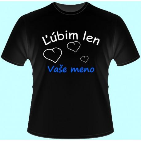 Tričká s potlačou - Ľúbim len Vaše meno (dámske tričko)