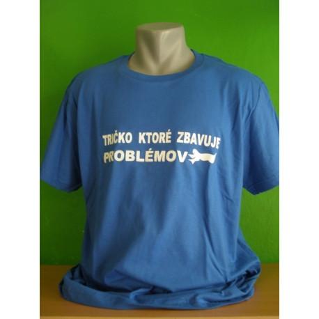 Tričká s nápismi - Tričko ktoré zbavuje problémov