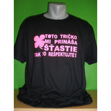 Tričká s nápismi - Toto tričko mi prináša šťastie, tak to rešpektujte