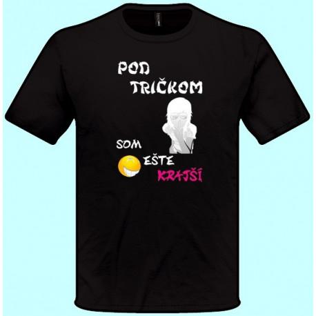 Tričká s potlačou - Pod tričkom som ešte krajší (pánske tričko)