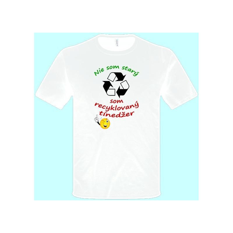 727952dbffe2 Tričká s potlačou - Nie som starý som recyklovaný tínedžer (pánske tričko)  ...