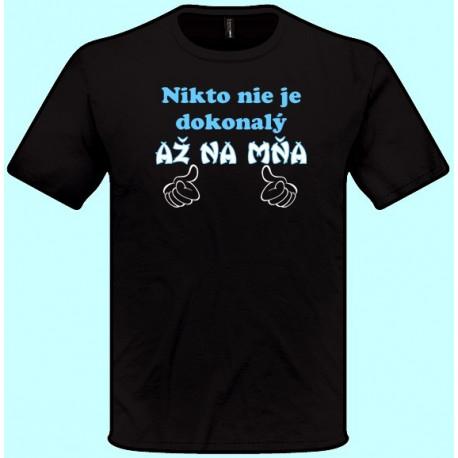 Tričko - Nikto nie je dokonalý až na mňa