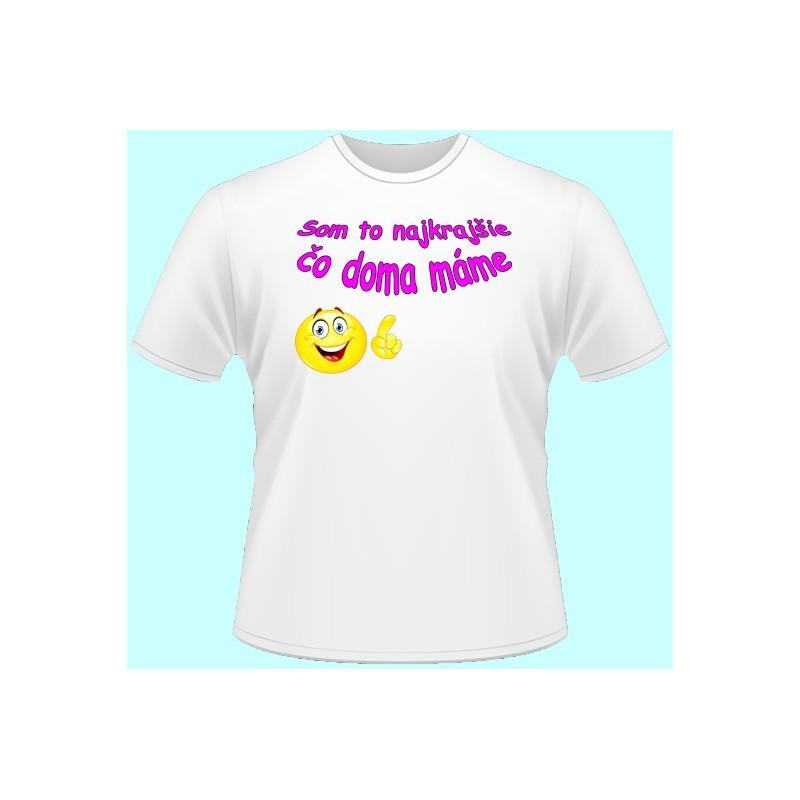 4987862076b1 ... Tričká s potlačou - Som to najkrajšie čo doma máme (dámske tričko)
