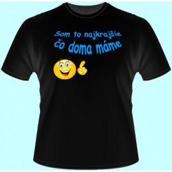 Tričká s potlačou - Som to najkrajšie čo doma máme (dámske tričko)