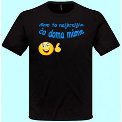 Tričká s potlačou - Som to najkrajšie čo doma máme (pánske tričko)