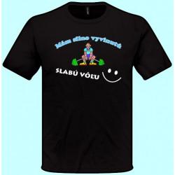 Tričká s potlačou - Mám silno vyvinutú slabú vôľu (pánske tričko)