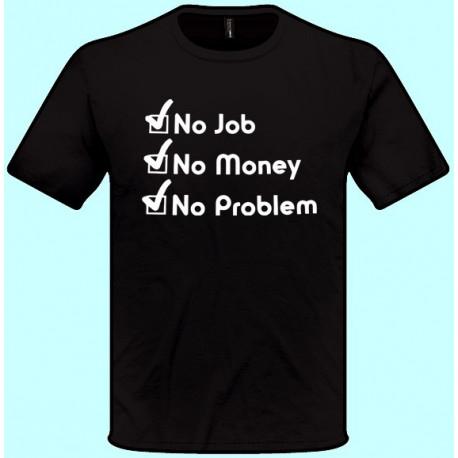 Tričká s potlačou - No Job No Money No Problem (pánske tričko)