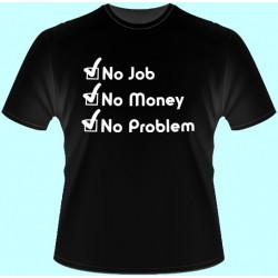 Tričká s potlačou - No Job No Money No Problem (dámske tričko)