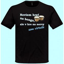 Tričká s potlačou - Neviem hrať na bongo ale v hre na nervy som virtuóz (pánske tričko)