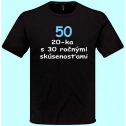 Tričká s potlačou - 50 20-ka s 30ročnými skúsenosťami (pánske tričko)