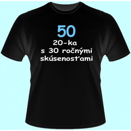 Tričká s potlačou - 50 20-ka s 30ročnými skúsenosťami (dámske tričko)