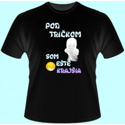 Tričká s potlačou - Pod tričkom som ešte krajšia (dámske tričko)