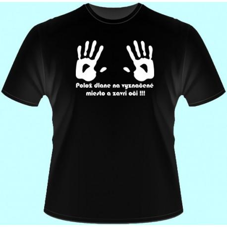 Tričká s potlačou - Polož dlane na vyznačené miesto a zavri oči (dámske tričko)
