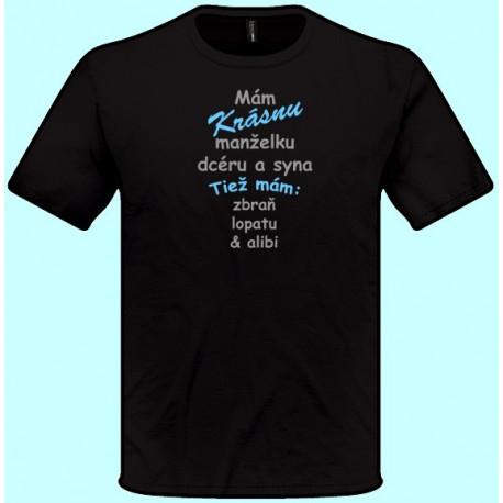 Tričká s potlačou - Mám krásnu manželku dcéru a syna Tiež mám zbraň lopatu a alibi (pánske tričko)