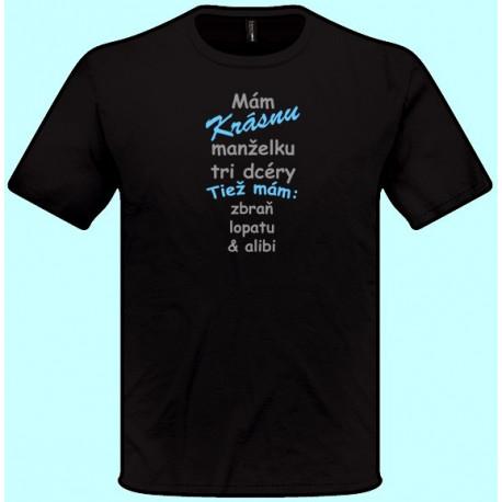 Tričká s potlačou - Mám krásnu manželku tri dcéry Tiež mám zbraň lopatu a alibi (pánske tričko)