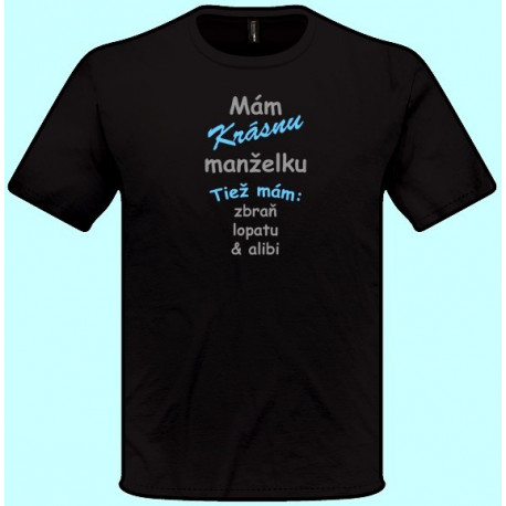 Tričká s potlačou - Mám krásnu manželku Tiež mám zbraň lopatu a alibi (pánske tričko)