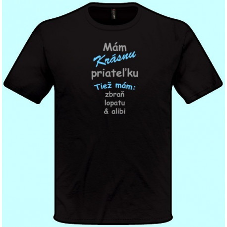 Tričká s potlačou - Mám krásnu priateľku Tiež mám zbraň lopatu a alibi (pánske tričko)