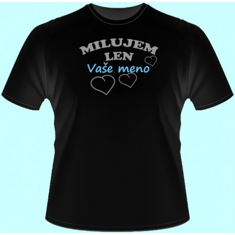 Tričká s potlačou - Milujem len Vaše meno (dámske tričko)