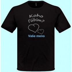 Tričká s potlačou - Koho ľúbim ? Vaše meno (pánske tričko)