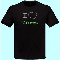 Tričká s potlačou - I love Vaše meno (pánske tričko)