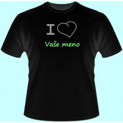 Tričká s potlačou - I love Vaše meno (dámske tričko)