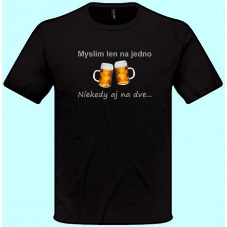 Tričká s potlačou - Myslím len na jedno niekedy aj na dve (pánske tričko)