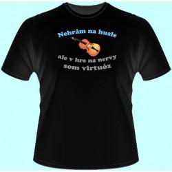 Tričká s potlačou - Nehrám na husle ale v hre na nervy som virtuóz (dámske tričko)