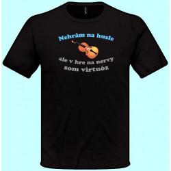 Tričká s potlačou - Nehrám na husle ale v hre na nervy som virtuóz (pánske tričko)