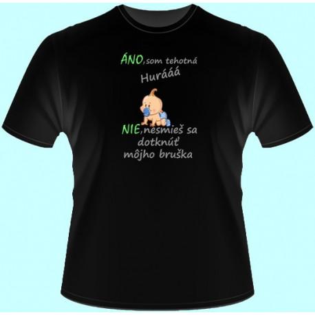 Tričká s potlačou - Áno som tehotná Nie nesmieš sa dotknúť môjho bruška (dámske tričko)