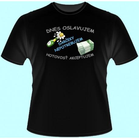 Tričká s potlačou - Dnes oslavujem darčeky nepotrebujem hotovosť akceptujem (dámske tričko)