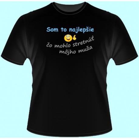 Tričká s potlačou - Som to najlepšie čo mohlo stretnúť môjho muža (dámske tričko)