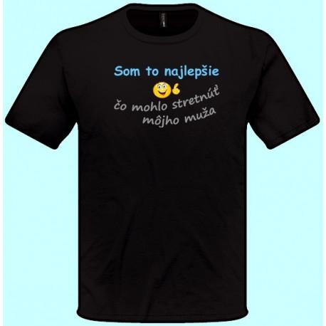 Tričká s potlačou - Som to najlepšie čo mohlo stretnúť môjho muža (pánske tričko)