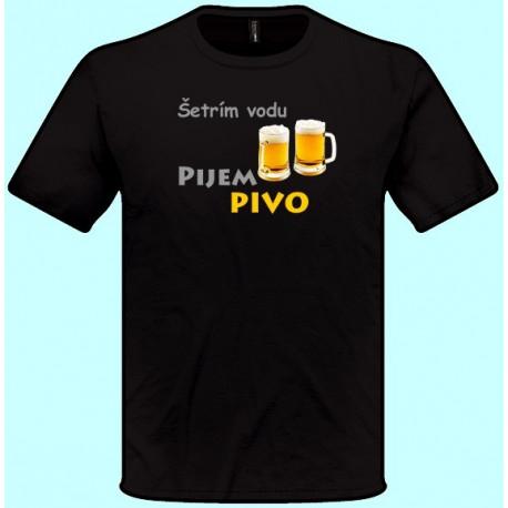 Tričká s potlačou - Šetrím vodu pijem pivo (pánske tričko)