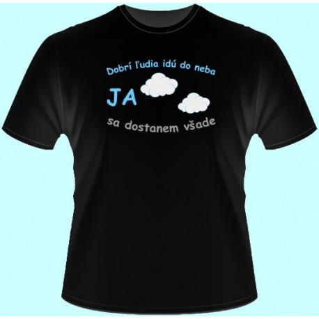 Tričká s potlačou - Dobrí ľudia idú do neba Ja sa dostanem všade (dámske tričko)