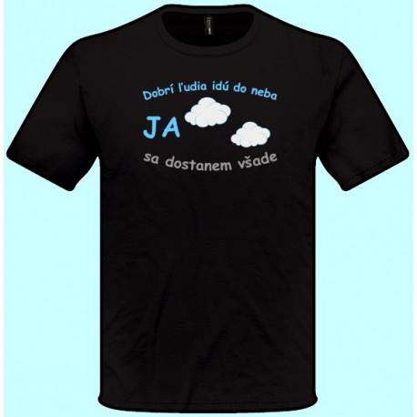 Tričká s potlačou - Dobrí ľudia idú do neba Ja sa dostanem všade (pánske tričko)