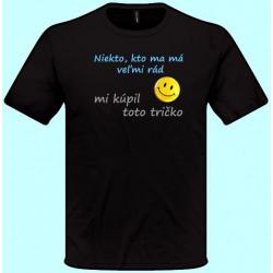 Tričká s potlačou - Niekto kto ma má veľmi rád mi kúpil toto tričko (pánske tričko)