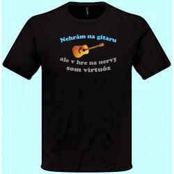 Tričká s potlačou - Nehrám na gitaru ale v hre na nervy som virtuóz (pánske tričko)