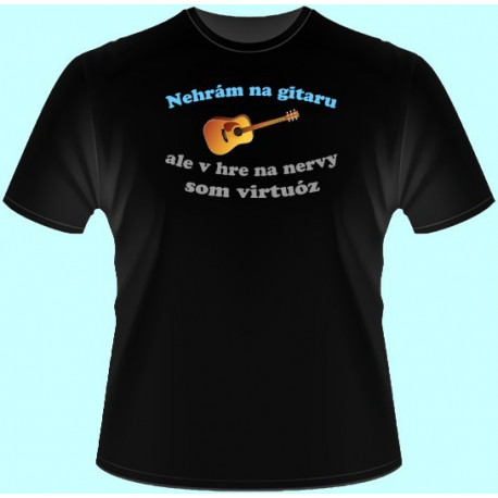 Tričká s potlačou - Nehrám na gitaru ale v hre na nervy som virtuóz (dámske tričko)