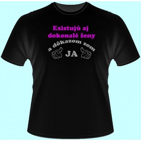 Tričká s potlačou - Existujú aj dokonalé ženy a dôkazom som ja 3 (dámske tričko)