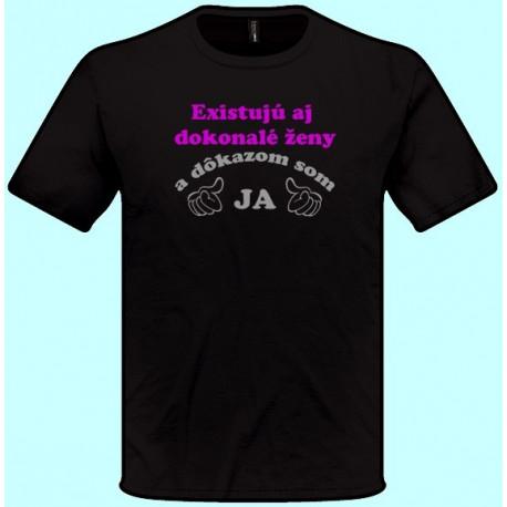 Tričká s potlačou - Existujú aj dokonalé ženy a dôkazom som ja 3 (pánske tričko)