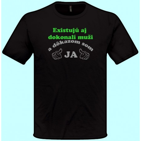 Tričká s potlačou - Existujú aj dokonalí muži a dôkazom som ja 2 (pánske tričko)