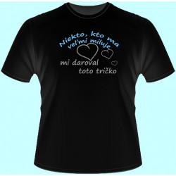 Tričká s potlačou - Niekto kto ma veľmi miluje mi daroval toto tričko (dámske tričko)