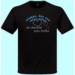 Tričká s potlačou - Niekto kto ma veľmi miluje mi daroval toto tričko (pánske tričko)