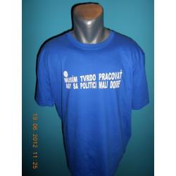 Tričká s nápismi - Musím tvrdo pracovať aby sa politici mali dobre