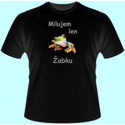 Tričká s potlačou - Milujem len žabku 2 (dámske tričko)