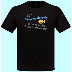 Tričká s potlačou - Byť konečne dospelý je to najhoršie čo sa mi mohlo stať (pánske tričko)