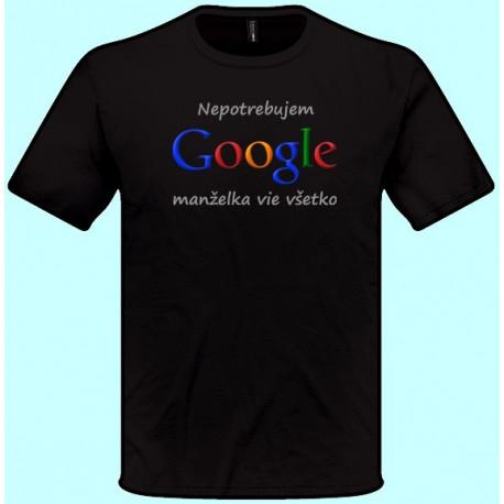 Tričká s potlačou - Nepotrebujem google manželka vie všetko (pánske tričko)